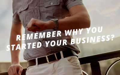 Do You Remember Why You Started Your Business?