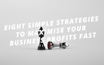 Eight Strategies To Maximise Your Business Profits Fast