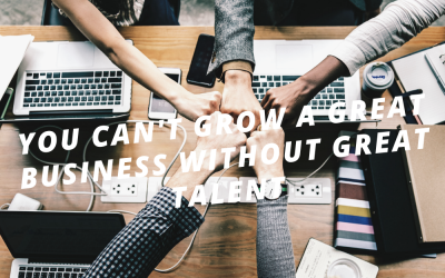 You Can't Grow A Great Business Without Great Talent