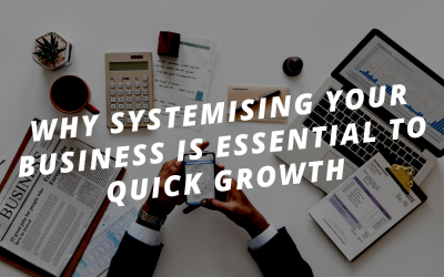 Why systemising your business is essential to quick growth