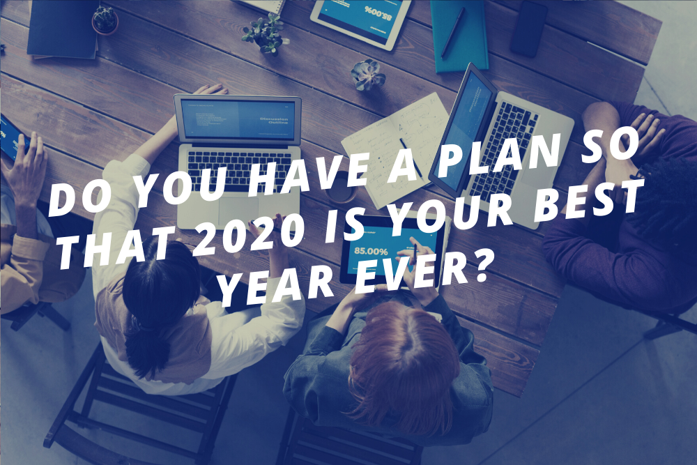 Do you have a plan so that 2020 is your best year ever?