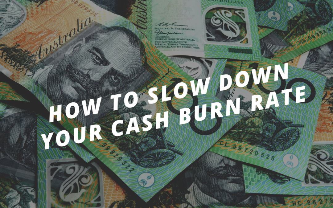 How to slow down your cash burn rate