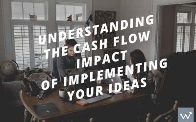 Understanding the Cash Flow Impact of Implementing Your Ideas