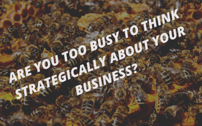 Are you too busy to think about your business strategically?