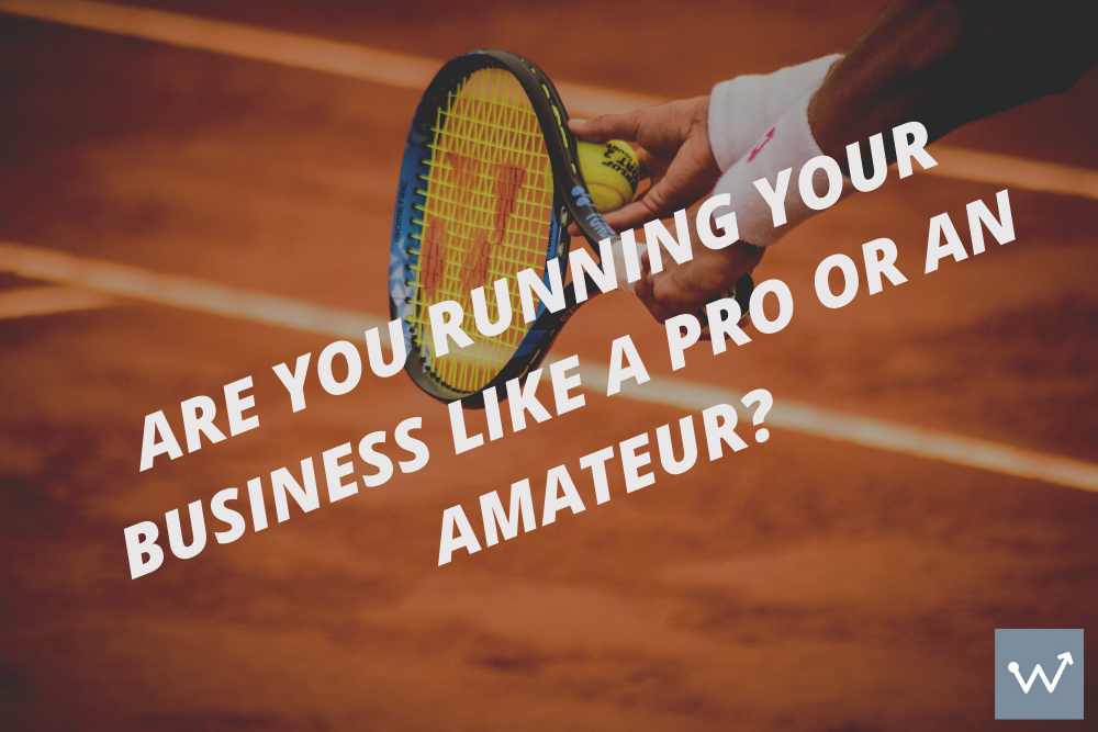 Are you running your business like a pro or an amateur?