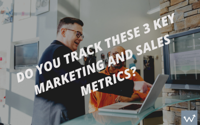 Do you track these 3 key marketing and sales metrics?