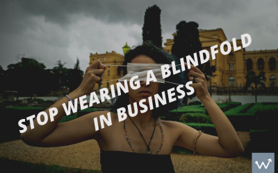 Don't wear a blindfold in your business.