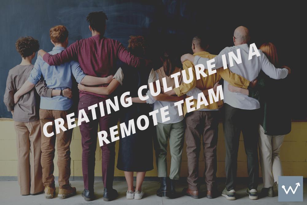Creating culture in a remote team.
